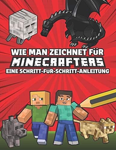 Wie man zeichnet für Minecrafters Eine Schritt für Schritt Anleitung: (inoffiziell) Kinder 8 bis 14 - Minecraft Geschenke für Jungen