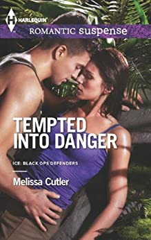 Tempted into Danger: A Protector Hero Romance (ICE: Black Ops Defenders Book 1) by [Melissa Cutler]