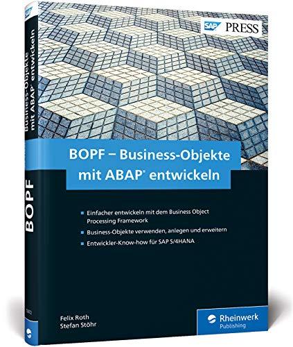 BOPF – Business-Objekte mit ABAP entwickeln: Das Business Object Processing Framework für das neue S/4HANA-Programmiermodell: Einfacher entwickeln mit ... für SAP S/4HANA (SAP PRESS)