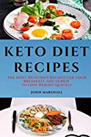 Keto Diet Recipes: The Most Delicious Recipes for Your Breakfast and Lunch to Lose Weight Quickly