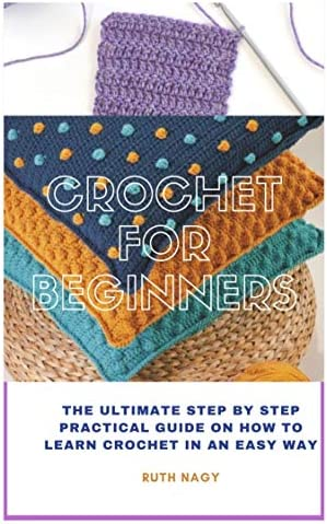 CROCHET FOR BEGINNERS THE ULTIMATE STEP BY STEP PRACTICAL GUIDE ON HOW TO LEARN CROCHET IN AN product image