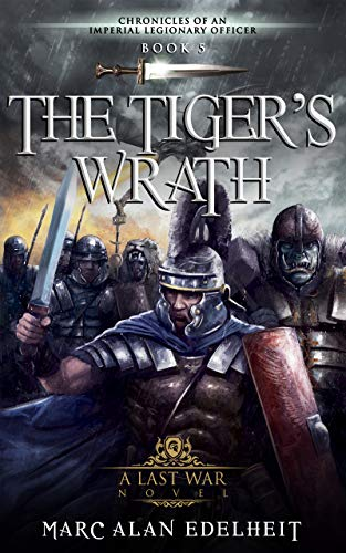 The Tiger's Wrath (Chronicles of An Imperial Legionary Officer Book 5) by [Marc Alan Edelheit]