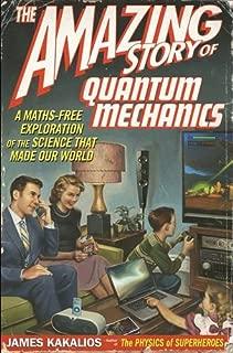 The Amazing Story of Quantum Mechanics: A Maths Free Exploration Of Quantum Mechanics by Kakalios, James (2012) Paperback