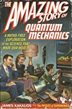 The Amazing Story of Quantum Mechanics: A Maths Free Exploration Of Quantum Mechanics by Kakalios, James (2012) Paperback