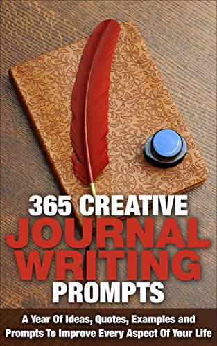 Journal Writing: 365 Creative Journal Writing Prompts - A Year Of Ideas, Quotes, Examples and Prompts To Improve Every Aspect Of Your Life (Journaling, ... Writing Skills) (English Edition)