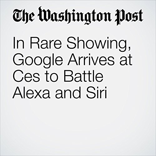 In Rare Showing, Google Arrives at Ces to Battle Alexa and Siri copertina