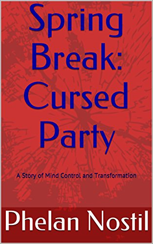 Spring Break: Cursed Party: A Story of Mind Control and Transformation (English Edition)