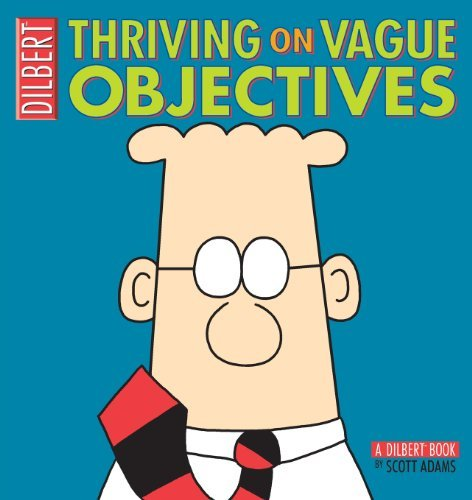 Thriving on Vague Objectives: A Dilbert Collection by Scott Adams (November 01,2005)