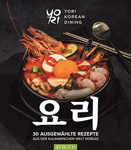 YoRi - Koreanische Küche: 30 ausgewählte Rezepte aus der kulinarischen Welt Koreas