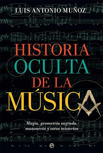 Historia oculta de la música: Magia, geometría sagrada, masonería y otros misterios (Fuera de colección)