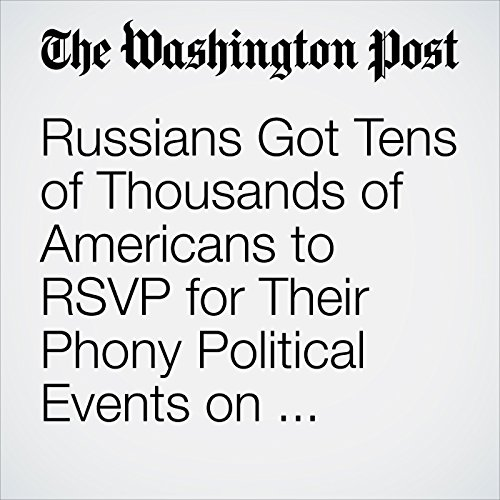 Russians Got Tens of Thousands of Americans to RSVP for Their Phony Political Events on Facebook copertina