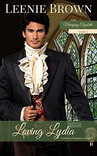Loving Lydia: A Pride and Prejudice Variation (Marrying Elizabeth Book 3)