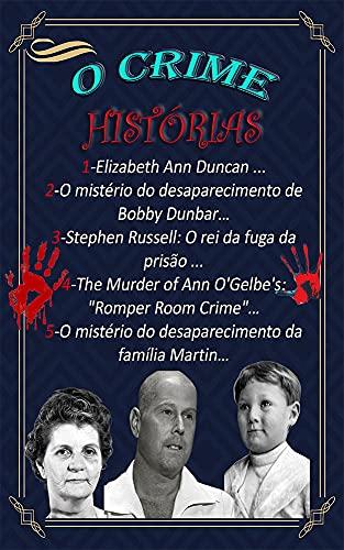 Histórias de crime p1: Elizabeth Ann Duncan , O mistério do desaparecimento de Bobby Dunbar, e outros