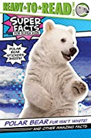 Polar Bear Fur Isn't White!: And Other Amazing Facts (Ready-to-Read Level 2) (Super Facts for Super Kids)