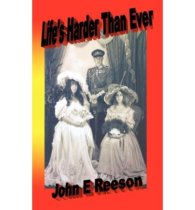 [Life's Harder Than Ever] (By: John E Reeson) [published: October, 2008]