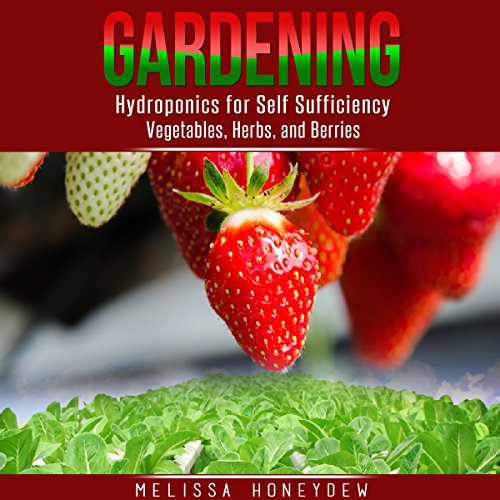 Gardening: Hydroponics for Self Sufficiency - Vegetables, Herbs, and Berries cover art