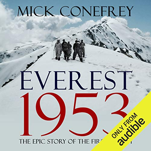 Everest 1953     The Epic Story of the First Ascent              By:                                                                                                                                 Mick Conefrey                               Narrated by:                                                                                                                                 Barnaby Edwards                      Length: 11 hrs and 40 mins     8 ratings     Overall 4.6