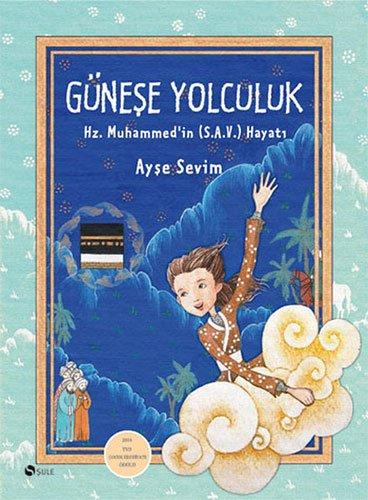 Günese Yolculuk: Hz. Muhammed S.A.Vin Hayati: Hz. Muhammed (s.a.v.)'in Hayatı