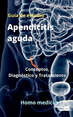 Apendicitis aguda, Guía de estudio: Conceptos, Diagnóstico y Tratamiento. (Homo medicus. Guías de estudio.)