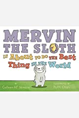 Mervin the Sloth Is About to Do the Best Thing in the World Hardcover