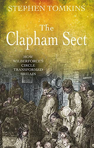 The Clapham Sect: How Wilberforce's Circle Transformed Britain