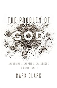 The Problem of God: Answering a Skeptic's Challenges to Christianity by [Mark Clark, Larry Osborne]