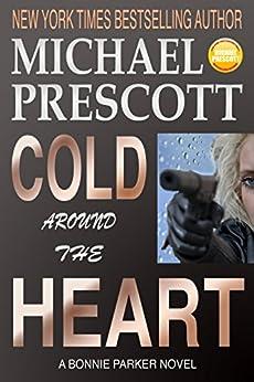 Cold Around the Heart (Bonnie Parker, PI Book 1) by [Michael Prescott]
