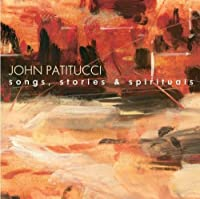 Songs, Stories & Spirituals by John Patitucci (2003-05-03)