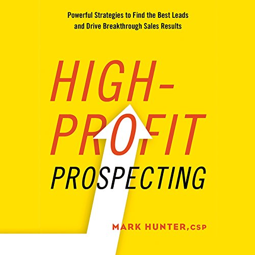 High-Profit Prospecting     Powerful Strategies to Find the Best Leads and Drive Breakthrough Sales Results              By:                                                                                                                                 Mark Hunter CSP                               Narrated by:                                                                                                                                 Sean Pratt                      Length: 6 hrs and 10 mins     212 ratings     Overall 4.4