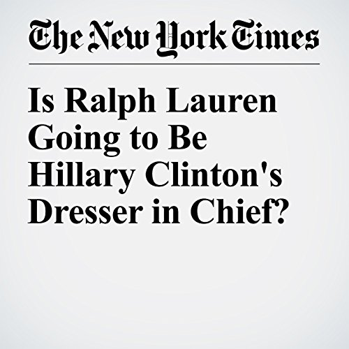 Is Ralph Lauren Going to Be Hillary Clinton's Dresser in Chief? cover art