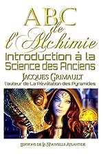 ABC de l'Alchimie - Introduction à la science des Anciens de Jacques Grimault