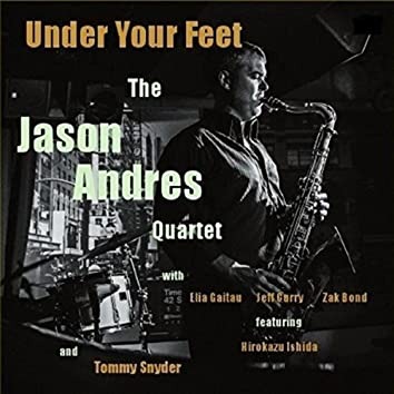 The Jason Andres Quartet Under Your Feet