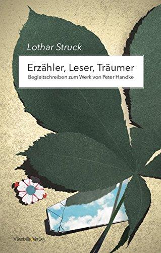 Erzähler, Leser, Träumer: Begleitschreiben zum Werk von Peter Handke. Mit einem Vorwort von Klaus Kastberger.