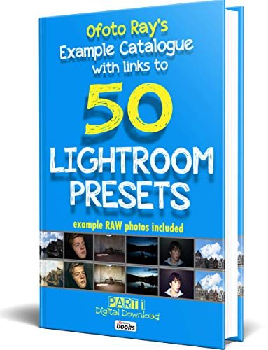 Ofoto Ray's Example Catalogue With Links To 50 LightRoom Presets.: Original RAW photos included (English Edition)