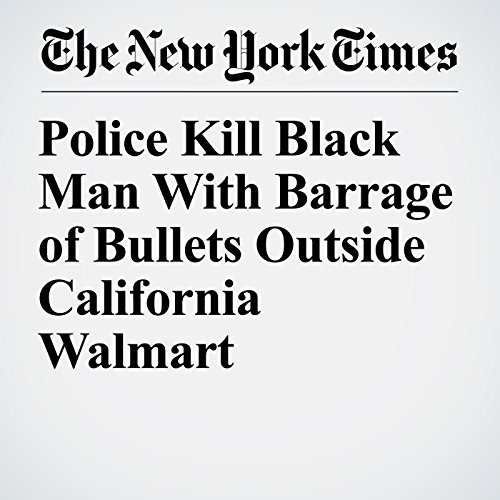 Police Kill Black Man With Barrage of Bullets Outside California Walmart copertina