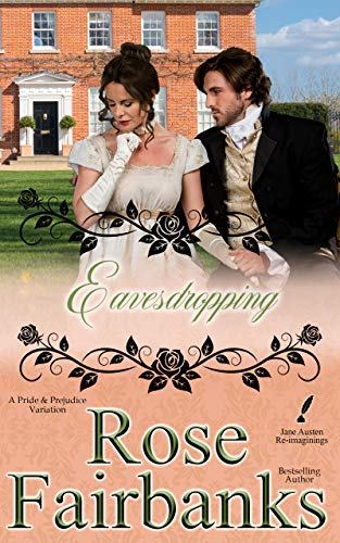 Eavesdropping: A Pride and Prejudice Variation (Jane Austen Reimaginings Book 10) by [Rose Fairbanks]