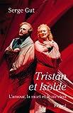 Tristan et Isolde: L'amour, la mort et le nirvâna suivi d'une étude sur 'Le traitement orchestral dans Tristan et Isolde' (Musique)