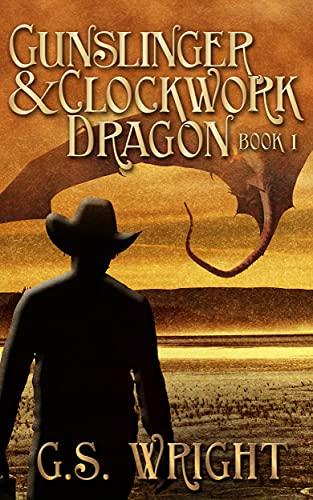 Gunslinger and Clockwork Dragon, Book 1: A Weird West Cattlepunk and Steampunk Serial Adventure (English Edition)