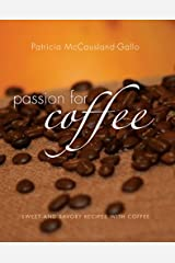 Passion for Coffee: Sweet and Savory Recipes Made with Coffee Hardcover