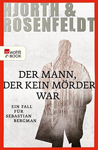 Der Mann, der kein Mörder war:Die Fälle des Sebastian Bergman (Ein Fall für Sebastian Bergman 1)