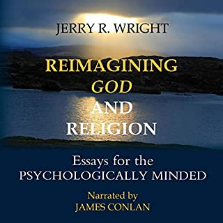 Reimagining God and Religion: Essays for the Psychologically Minded                   By:                                                                                                                                 Jerry R Wright                               Narrated by:                                                                                                                                 James Conlan                      Length: 8 hrs and 11 mins     Not rated yet     Overall 0.0