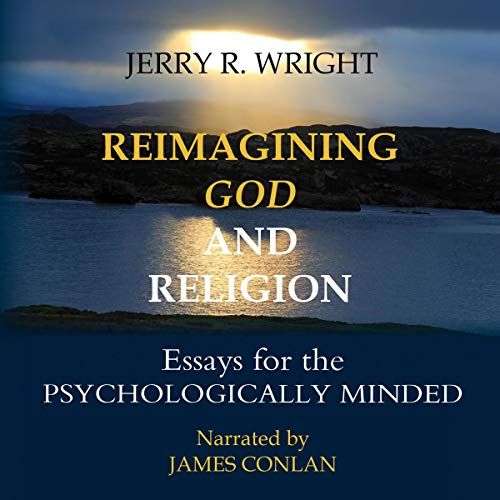 Reimagining God and Religion: Essays for the Psychologically Minded audiobook cover art