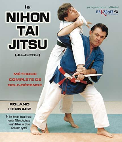 Le Nihon Tai Jitsu (Ju-Jutsu) : Méthode complète de self-défense (Sedirep)