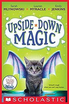 Upside-Down Magic (Upside-Down Magic #1) by [Sarah Mlynowski, Lauren Myracle, Emily Jenkins]