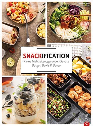 Snackification. Kleine Mahlzeiten, gesunder Genuss. Burger, Bowls & Bento. Ganz einfach gesund kochen. 60 Rezepte, die ideal für Meal Prep geeignet sind.