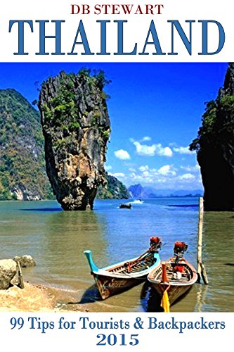Thailand 99 Tips For Tourists & Backpackers 2015 (English Edition)