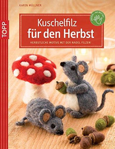 Kuschelfilz für den Herbst: Herbstliche Motive mit der Nadel filzen (Kreativ-SC)