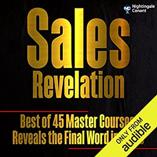Sales Revelation     Best of 45 Master Courses Reveals the Final Word in Sales              By:                                                                                                                                 Brian Tracy,                                                                                        Zig Ziglar,                                                                                        Jim Rohn,                   and others                          Narrated by:                                                                                                                                 Brian Tracy,                                                                                        Zig Ziglar,                                                                                        Jim Rohn,                   and others                 Length: 11 hrs and 56 mins     140 ratings     Overall 4.7