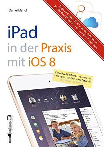 Praxisbuch zu iPad mit iOS 8 - inklusive Infos zu iCloud, OS X Yosemite und Windows: für iPad Air 2, iPad mini 3 und alle älteren iPads ab der 2. Modell-Generation (German Edition)