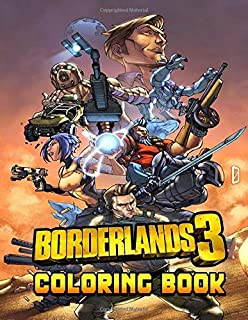 Borderlands Coloring Book: Perfect Gift For Kids and Adults, Mega Fan of Borderlands With Amazing Artwork. Keep Them Happy on Christmas, New Year Eve or Birthday